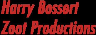 Harry Bossert - Zoot Productions