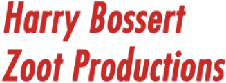 Harry Bossert - Zoot Productions